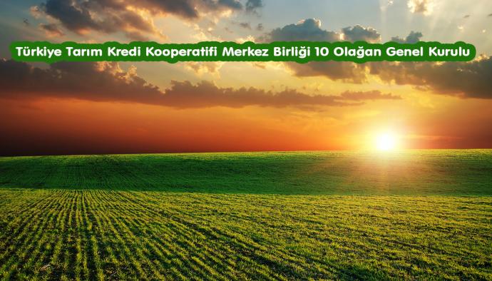 Türkiye Tarım Kredi Kooperatifi Merkez Birliği 10 Olağan Genel Kurulu